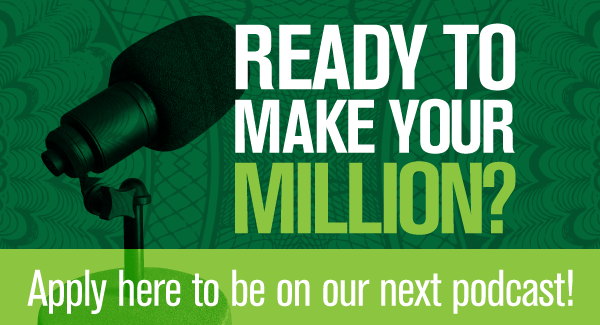 Ready to earn your million? Apply here to be on our next podcast